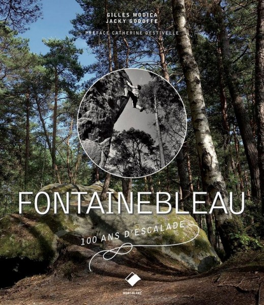Fontainebleau. 100 ans d'escalade. By: Gilles Modica and Jacky Godoffe...
